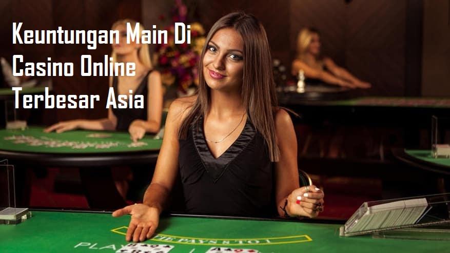 Keuntungan Main Di Casino Online Terbesar Asia