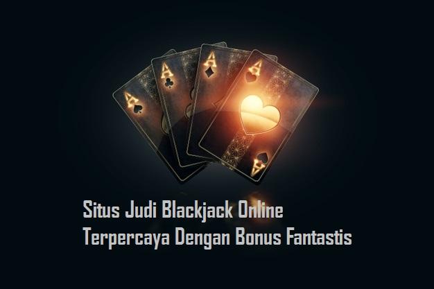Situs Judi Blackjack Online Terpercaya Dengan Bonus Fantastis