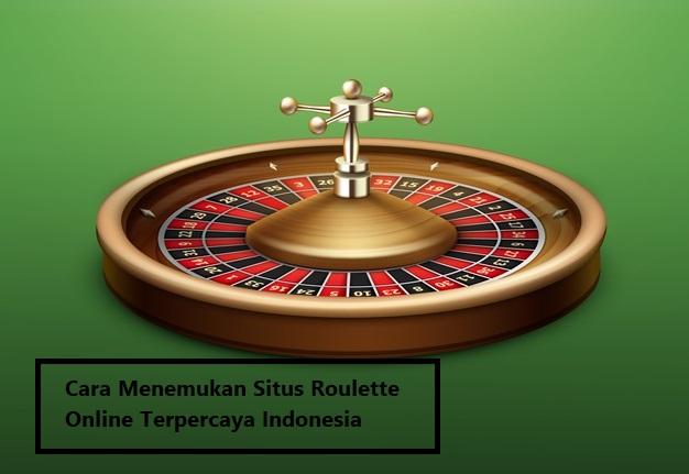 Cara Menemukan Situs Roulette Online Terpercaya Indonesia
