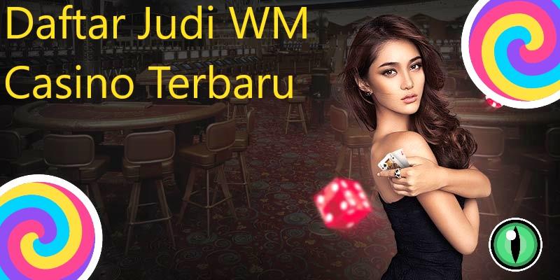Ciri Situs WMCASINO Terbaru Indonesia