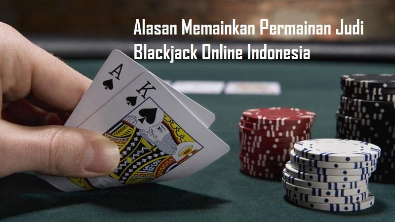 Alasan Memainkan Permainan Judi Blackjack Online Indonesia